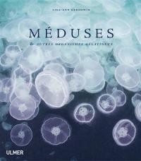 Méduses : & autres organismes gélatineux