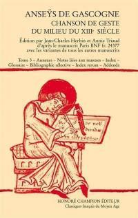 Anseÿs de Gascogne. Volume 3, Annexes, notes liées aux annexes, index, glossaire, bibliographie sélective, index rerum, addenda