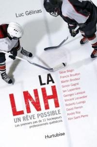 La LNH, un rêve possible  : les premiers pas de onze hockeyeurs professionnels québécois