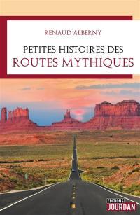 Petites histoires des routes mythiques