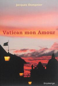 Vatican mon amour : fiction