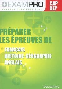 Préparer les épreuves de français, histoire géographie, anglais : CAP BEP, annales corrigées 2009