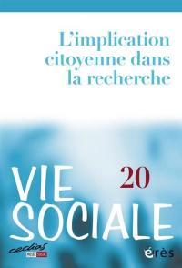 Vie sociale. n° 20, L'implication citoyenne dans la recherche