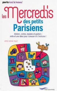 Les mercredis des petits Parisiens : ateliers, visites, balades et goûters : mille et une idées pour s'amuser et s'instruire !