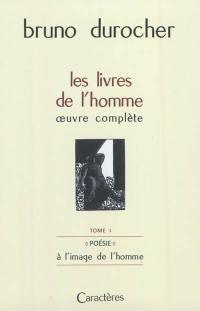 Les livres de l'homme. Volume 1, Poésie