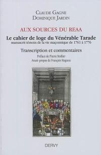 Aux sources du REAA : le cahier de loge du Vénérable Tarade : manuscrit témoin de la vie maçonnique de 1761 à 1776