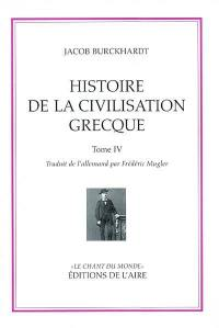 Histoire de la civilisation grecque. Volume 4, Histoire de la civilisation grecque
