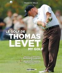 Le golf de Thomas Levet = My golf