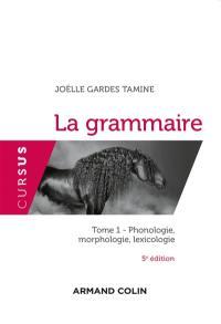 La grammaire. Volume 1, Phonologie, morphologie, lexicologie