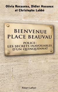 Bienvenue place Beauvau : police, les secrets inavouables d'un quinquennat