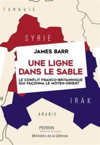 Une ligne dans le sable : le conflit franco-britannique qui façonna le Moyen-Orient