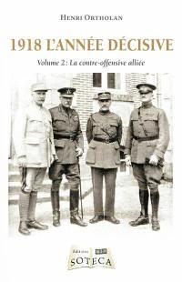 1918 l'année décisive. Volume 2, La contre-offensive alliée