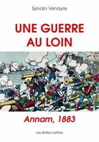 Une guerre au loin : Annam, 1883