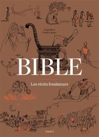 Bible : les récits fondateurs : de la Genèse au Livre de Daniel