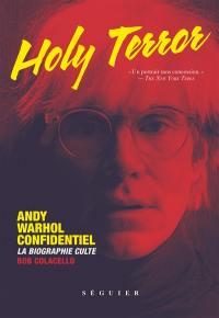 Holy terror : Andy Warhol confidentiel