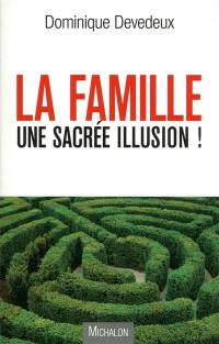 La famille, une sacrée illusion !
