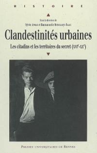 Clandestinités urbaines : les citadins et les territoires du secret (XVIe-XXe)
