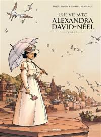 Une vie avec Alexandra David-Néel. Volume 3, Une vie avec Alexandra David-Néel