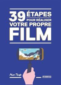 39 étapes pour réaliser votre propre film