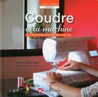 Coudre à la machine : un livre pratique pour débuter la couture