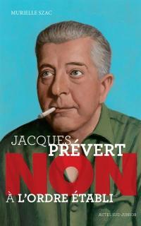 Jacques Prévert : non à l'ordre établi