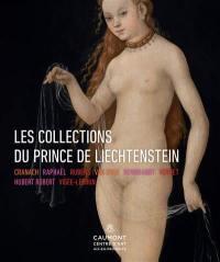 Les collections du prince de Liechtenstein : Cranach, Raphaël, Rubens, Van Dyck, Rembrandt, Vernet, Hubert Robert, Vigée-Lebrun