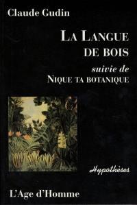 La langue de bois; Suivi de Nique ta botanique