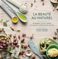 La beauté au naturel : gommages, soins, crèmes et autres cosmétiques maison