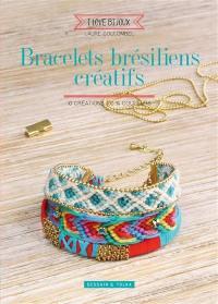 Bracelets brésiliens créatifs : 10 créations 100% couleurs