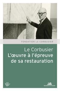 Le Corbusier : l'oeuvre à l'épreuve de sa restauration