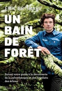 Un bain de forêt : découvrez le pouvoir de la sylvothérapie : suivez votre guide à la découverte de la sylvothérapie et des bienfaits des arbres